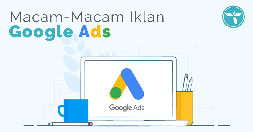 Macam-macam Iklan Google Ads Yang Perlu Anda Coba Untuk Website Anda