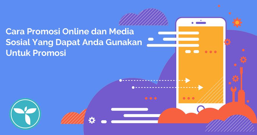 Cara Promosi Online dan Media Sosial Yang Dapat Anda Gunakan Untuk Promosi