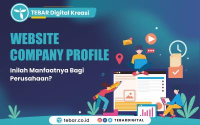 Website Company Profile: Inilah Manfaatnya Bagi Perusahaan?